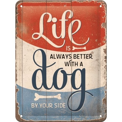 Life Is Better With A Dog - Blechschild